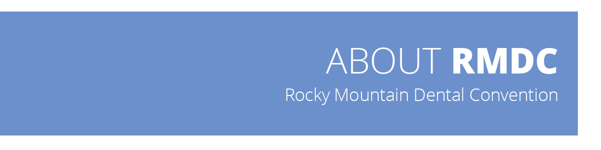 About RMDC - Rocky Mountain Dental Convention